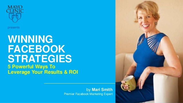 WINNING FACEBOOK STRATEGIES 5 Powerful Ways To Leverage Your Results & ROI by Mari Smith Premier Facebook Marketing Expert...