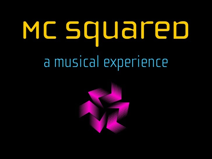 MC Squared  a musical experience          !