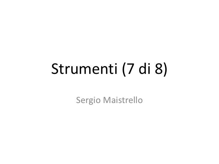 Strumenti (7 di 8)<br />Sergio Maistrello<br />