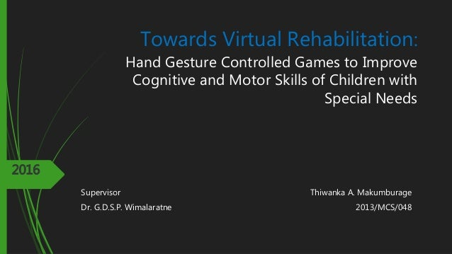Towards Virtual Rehabilitation: Hand Gesture Controlled Games to Improve Cognitive and Motor Skills of Children with Speci...
