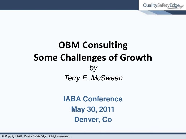 OBM Consulting Some Challenges of Growth<br />by<br />Terry E. McSween<br />IABA Conference<br />May 30, 2011<br />Denver,...