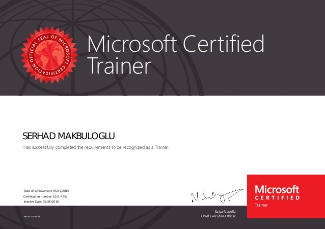 Satya Nadella Chief Executive Officer Microsoft Certified Trainer Part No. X18-83708 SERHAD MAKBULOGLU Has successfully co...