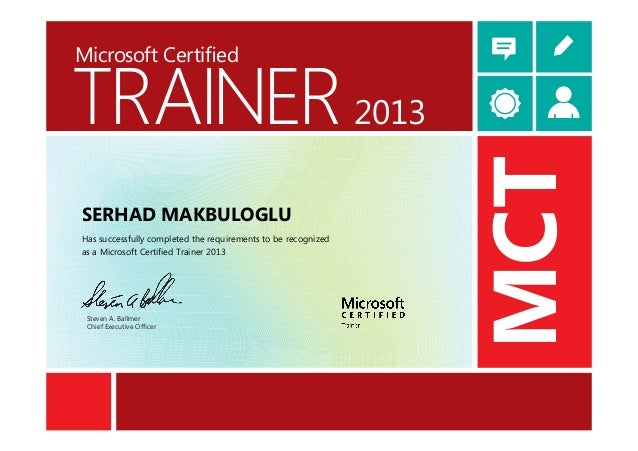 TRAINERMicrosoft CertifiedMCT2013Steven A. BallmerChief Executive OfficerSERHAD MAKBULOGLUHas successfully completed the r...