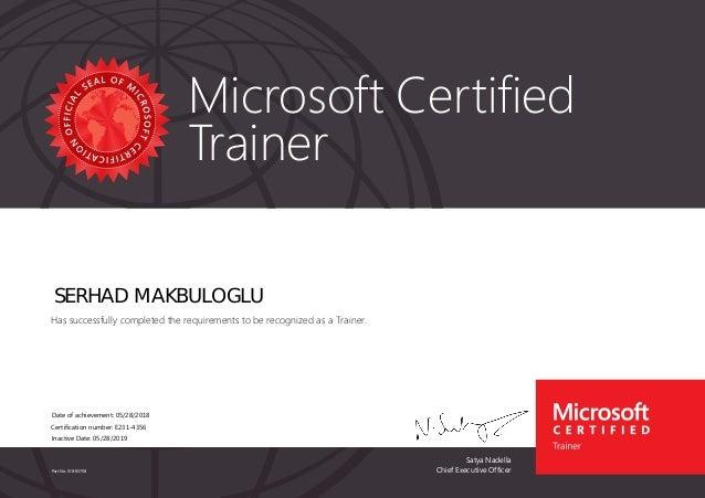 Satya Nadella Chief Executive Officer Microsoft Certified Trainer Part No. X18-83708 SERHAD MAKBULOGLU Has successfully co...