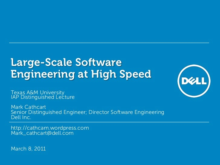 Large-Scale Software Engineering at High Speed<br />Texas A&M UniversityIAP Distinguished Lecture<br />Mark Cathcart<br />...