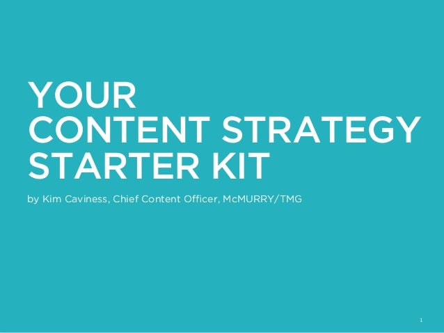 1 YOUR CONTENT STRATEGY STARTER KIT by Kim Caviness, Chief Content Officer, McMURRY/TMG