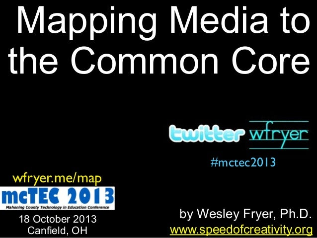 Mapping Media to the Common Core wfryer.me/map 18 October 2013 Canfield, OH  #mctec2013  by Wesley Fryer, Ph.D. www.speedo...