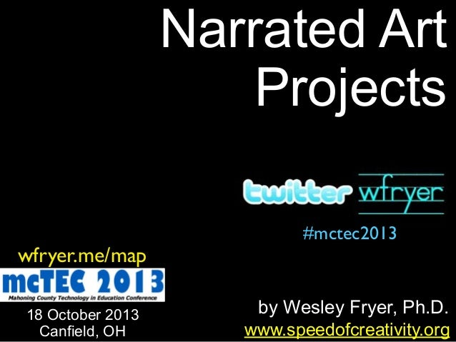 Narrated Art Projects wfryer.me/map 18 October 2013 Canfield, OH  #mctec2013  by Wesley Fryer, Ph.D. www.speedofcreativity...