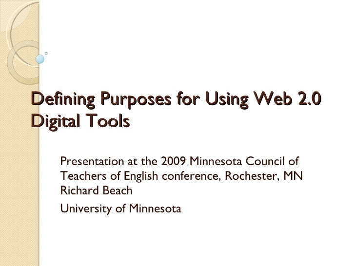 Defining Purposes for Using Web 2.0 Digital Tools Presentation at the 2009 Minnesota Council of Teachers of English confer...