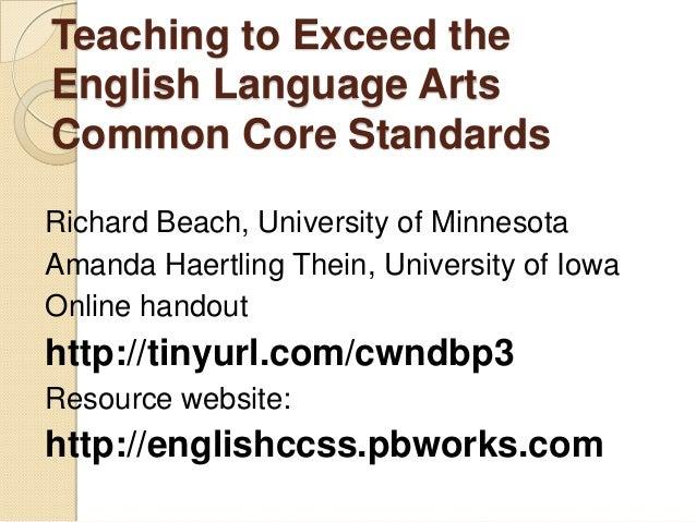 Teaching to Exceed theEnglish Language ArtsCommon Core StandardsRichard Beach, University of MinnesotaAmanda Haertling The...