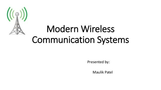 Modern Wireless Communication Systems Presented by: Maulik Patel