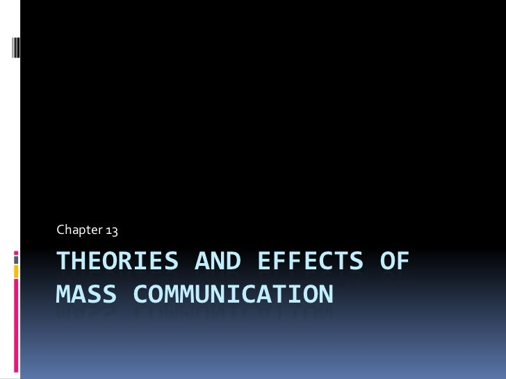 Theories and effects of Mass communication<br />Chapter 13<br />