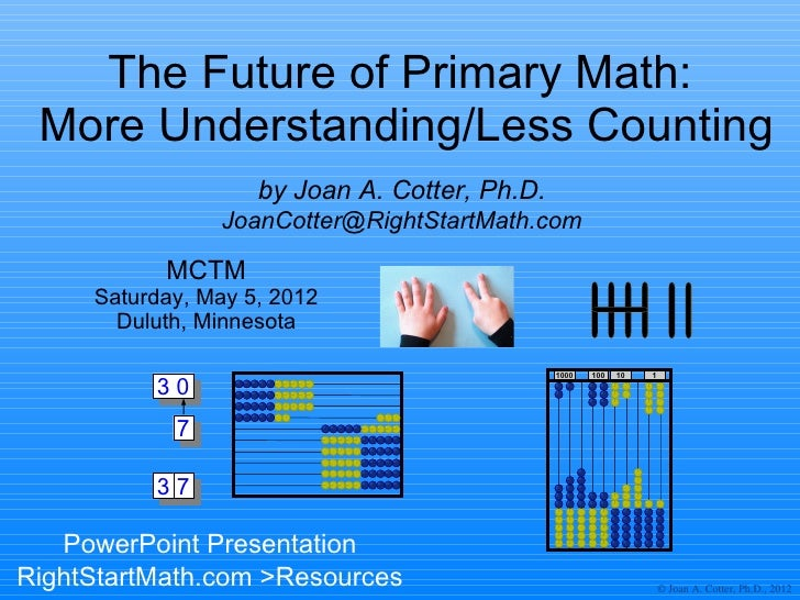The Future of Primary Math: More Understanding/Less Counting                    by Joan A. Cotter, Ph.D.                Jo...