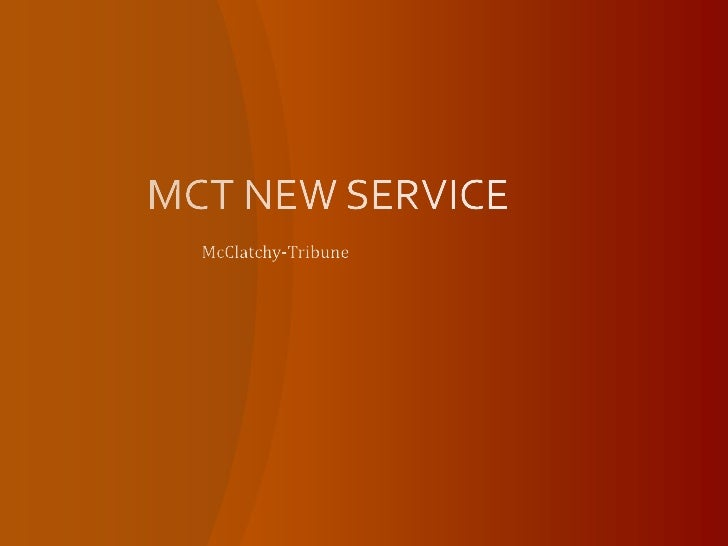 MCT NEW SERVICE<br />McClatchy-Tribune<br />