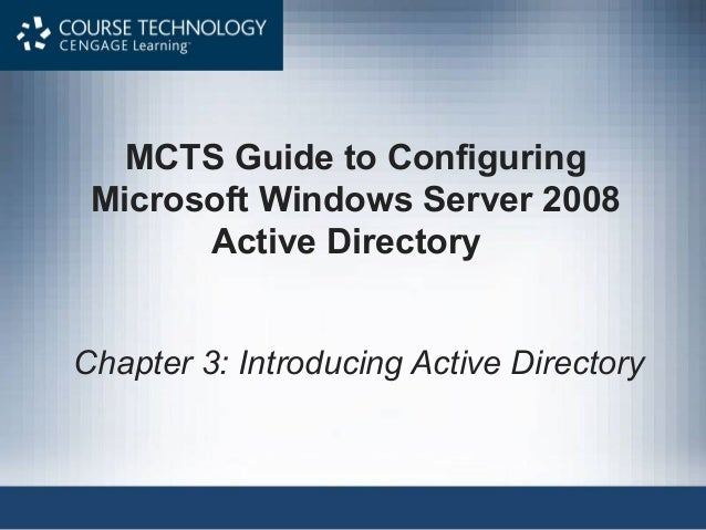MCTS Guide to Configuring Microsoft Windows Server 2008       Active DirectoryChapter 3: Introducing Active Directory