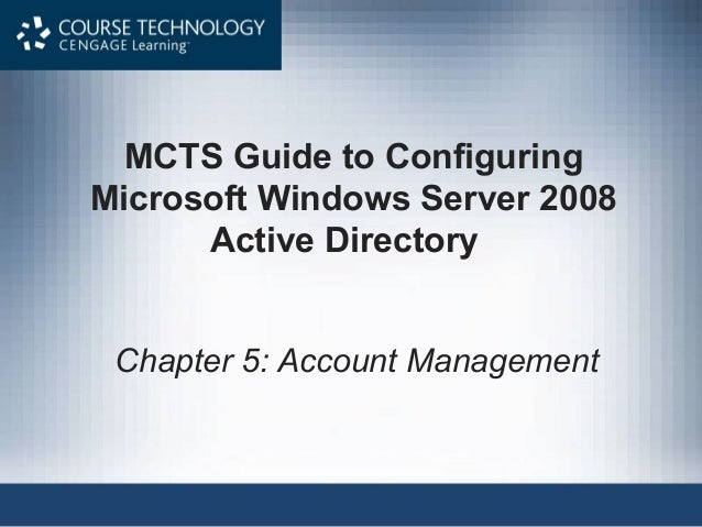MCTS Guide to ConfiguringMicrosoft Windows Server 2008      Active Directory Chapter 5: Account Management