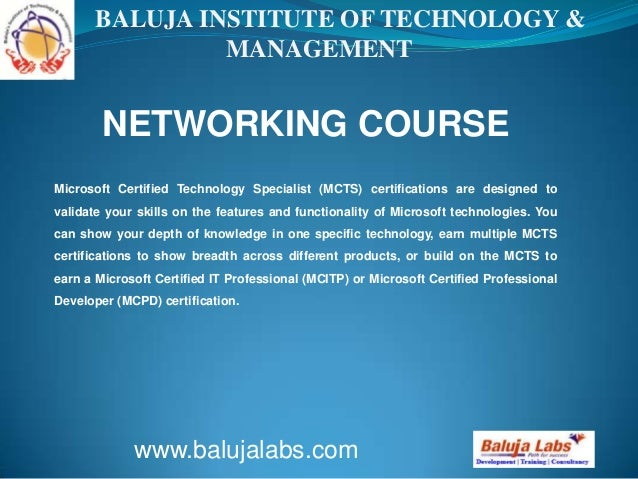 NETWORKING COURSE www.balujalabs.com BALUJA INSTITUTE OF TECHNOLOGY & MANAGEMENT Microsoft Certified Technology Specialist...