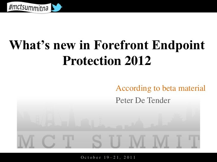 What's new in Forefront Endpoint        Protection 2012                       According to beta material                  ...