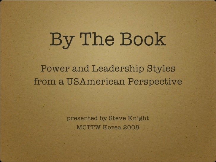 By The Book <ul><li>Power and Leadership Styles </li></ul><ul><li>from a USAmerican Perspective </li></ul><ul><li>presente...