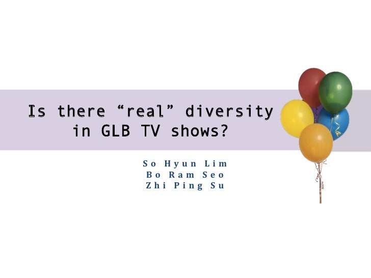 """Is there """"real"""" diversity    in GLB TV shows?           S o   H y u n   L i m              B o   R a m   S e o ..."""
