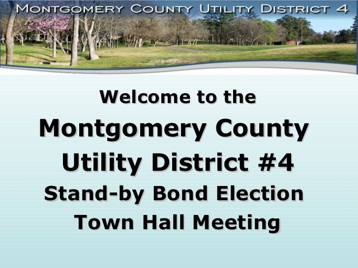 Welcome to theMontgomery County Utility District #4Stand-by Bond Election   Town Hall Meeting