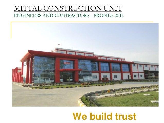 MITTAL CONSTRUCTION UNITENGINEERS AND CONTRACTORS – PROFILE 2012                     We build trust