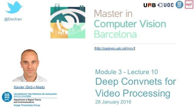@DocXavi Module 3 - Lecture 10 Deep Convnets for Video Processing 28 January 2016 Xavier Giró-i-Nieto [http://pagines.uab....