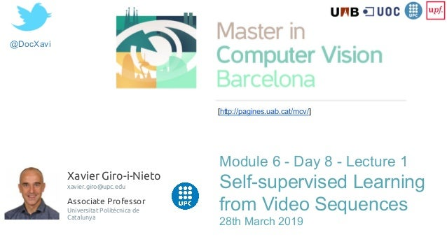@DocXavi Module 6 - Day 8 - Lecture 1 Self-supervised Learning from Video Sequences 28th March 2019 [http://pagines.uab.ca...