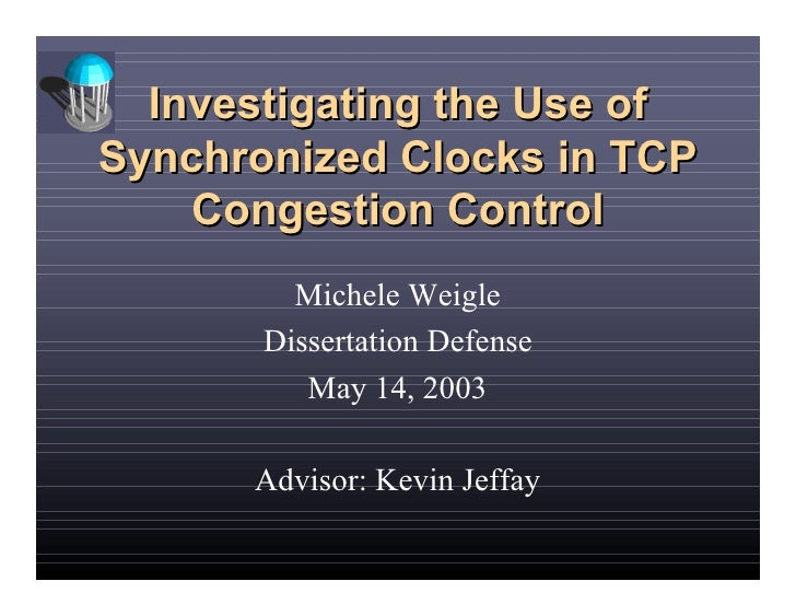 Investigating the Use of Synchronized Clocks in TCP     Congestion Control          Michele Weigle        Dissertation Def...