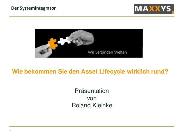1 Wie bekommen Sie den Asset Lifecycle wirklich rund? Präsentation von Roland Kleinke Der Systemintegrator