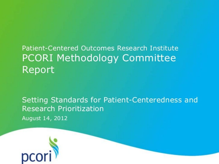 Patient-Centered Outcomes Research InstitutePCORI Methodology CommitteeReportSetting Standards for Patient-Centeredness an...