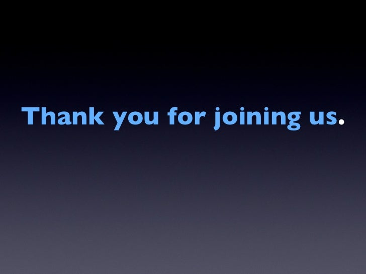Thank you for joining us .