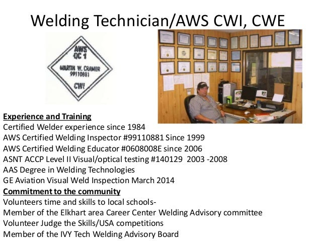 Welding Technician/AWS CWI, CWE Experience and Training Certified Welder experience since 1984 AWS Certified Welding Inspe...