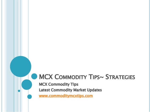 MCX COMMODITY TIPS~ STRATEGIESMCX Commodity TipsLatest Commodity Market Updateswww.commoditymcxtips.com