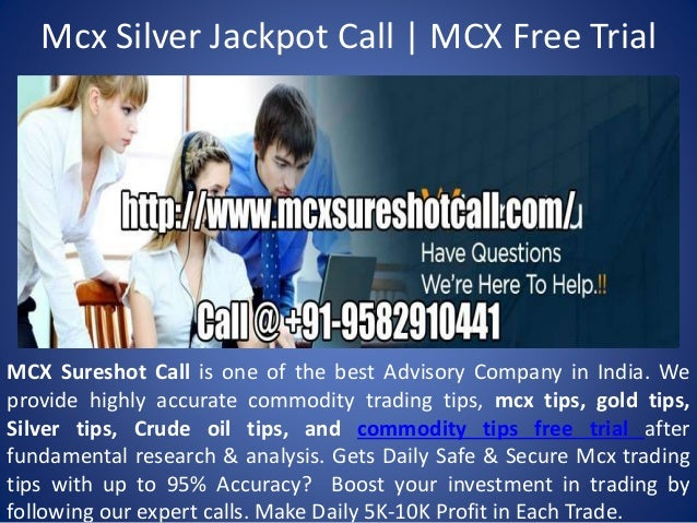 Mcx Silver Jackpot Call | MCX Free Trial MCX Sureshot Call is one of the best Advisory Company in India. We provide highly...