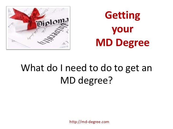 Getting                          your                        MD DegreeWhat do I need to do to get an        MD degree?    ...