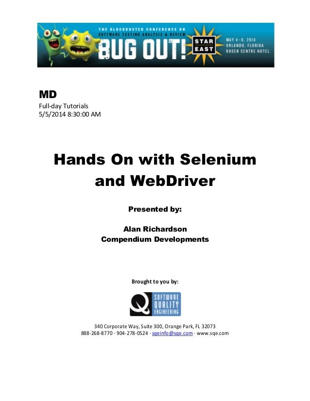 MD Full-day Tutorials 5/5/2014 8:30:00 AM Hands On with Selenium and WebDriver Presented by: Alan Richardson Compendium De...