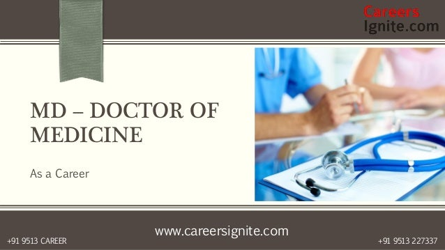www.careersignite.com +91 9513 227337+91 9513 CAREER MD – DOCTOR OF MEDICINE As a Career