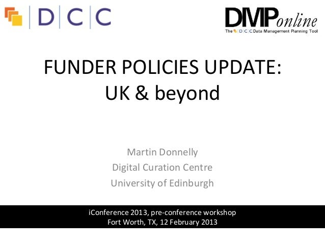 FUNDER POLICIES UPDATE:     UK & beyond             Martin Donnelly          Digital Curation Centre          University o...