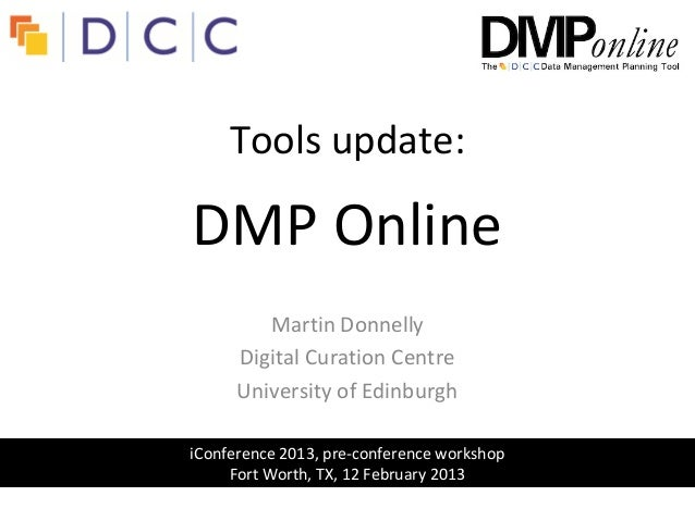 Tools update:DMP Online         Martin Donnelly      Digital Curation Centre      University of EdinburghiConference 2013,...