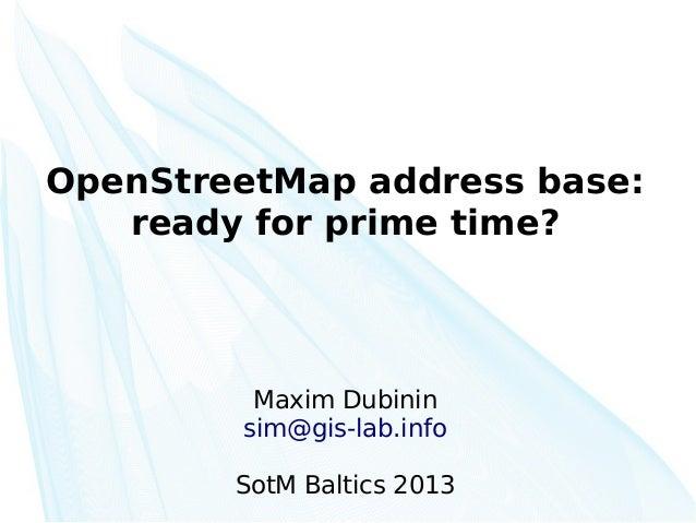 OpenStreetMap address base: ready for prime time? Maxim Dubinin sim@gis-lab.info SotM Baltics 2013