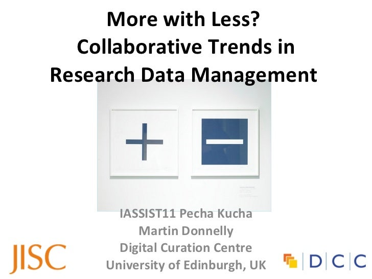 More with Less?  Collaborative Trends in Research Data Management  IASSIST11 Pecha Kucha Martin Donnelly Digital Curation ...