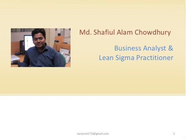 Md. Shafiul Alam Chowdhury [email_address] Business Analyst & Lean Sigma Practitioner