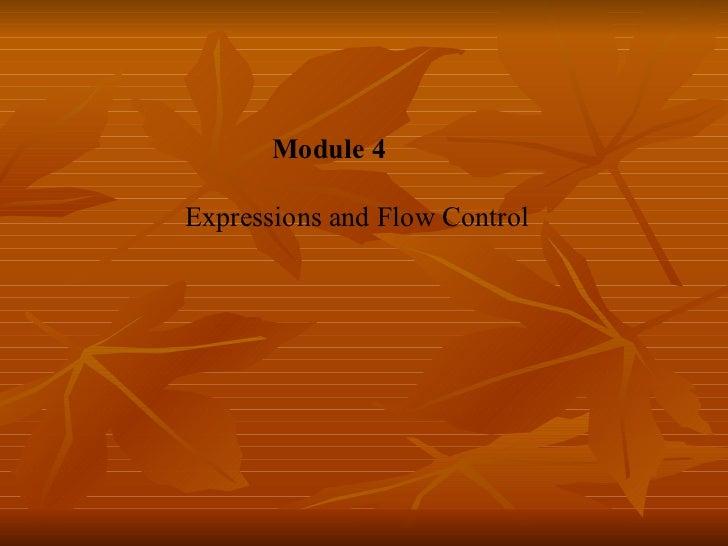 <ul><ul><ul><ul><li>  Module 4 </li></ul></ul></ul></ul><ul><ul><ul><ul><li>  Expressions and Flow Control </li></ul></ul>...