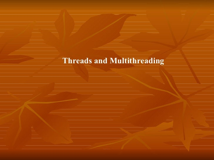 Threads and Multithreading