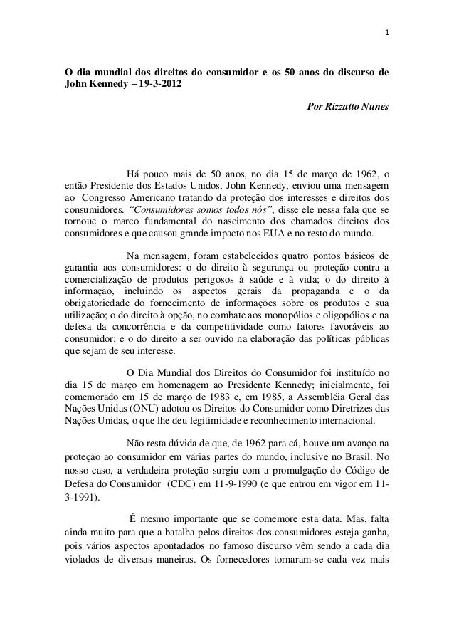 1  O dia mundial dos direitos do consumidor e os 50 anos do discurso de John Kennedy – 19-3-2012 Por Rizzatto Nunes  Há po...