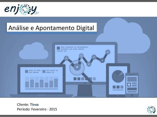 Cliente: Tivva Período: Fevereiro - 2015 Análise e Apontamento Digital