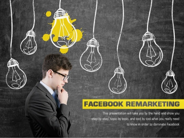 I. What is Facebook Remarketing? -  Marketing is the process of communicating the value of a product or service to custome...