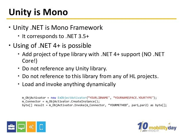 Unity is Mono  Unity .NET is Mono Framework  It corresponds to .NET 3.5+  Using of .NET 4+ is possible  Add project of...