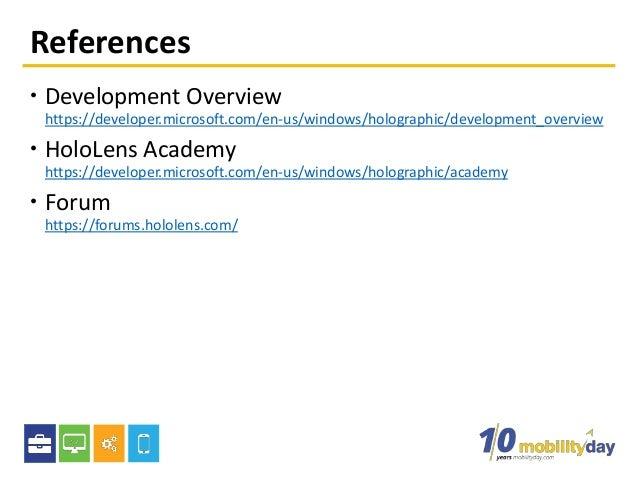 References  Development Overview https://developer.microsoft.com/en-us/windows/holographic/development_overview  HoloLen...
